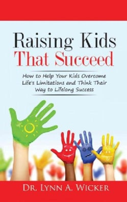 Raising Kids That Succeed: How to Help Your Kids Overcome Life's Limitations and Think Their Way to Lifelong Success (Paperback)