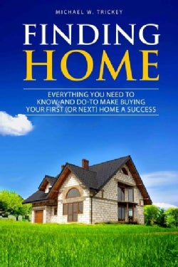 Finding Home: Everything You Need to Know - and Do - for Home Buying Success (Paperback)