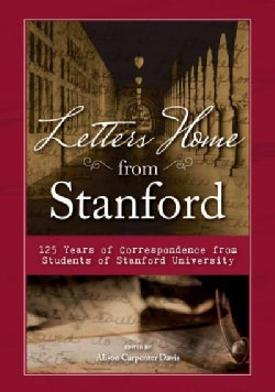 Letters Home from Stanford: 125 Years of Correspondence from Students of Stanford University (Hardcover)