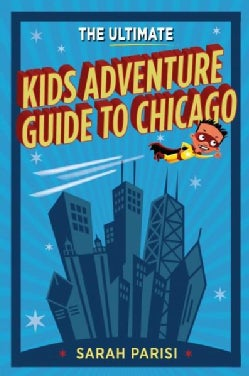 The Ultimate Kids Adventure Guide to Chicago (Paperback)