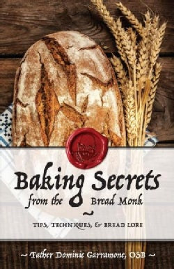 Baking Secrets from the Bread Monk: Tips, Techniques, & Bread Lore (Paperback)