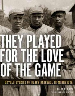 They Played for the Love of the Game: Untold Stories of Black Baseball in Minnesota (Paperback)