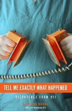 Tell Me Exactly What Happened: Dispatches from 911 (Paperback)