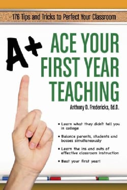 Ace Your First Year Teaching: How to Be an Effective and Successful Teacher (Paperback)