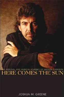 Here Comes the Sun: The Spiritual and Musical Journey of George Harrison (Hardcover)