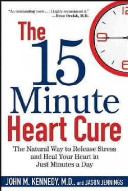 The 15 Minute Heart Cure: The Natural Way to Release Stress and Heal Your Heart in Just Minutes a Day (Hardcover)