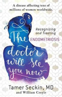 The Doctor Will See You Now: Recognizing and Treating Endometriosis (Hardcover)