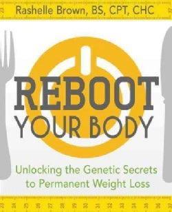 Reboot Your Body: Unlocking the Genetic Secrets to Permanent Weight Loss (Hardcover)