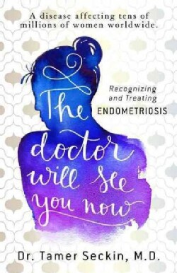 The Doctor Will See You Now: Recognizing and Treating Endometriosis (Paperback)