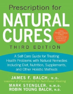 Prescription for Natural Cures: A Self-Care Guide for Treating Health Problems with Natural Remedies Including Di... (Hardcover)