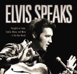 Elvis Speaks: Thoughts on Fame, Family, Music, and More in His Own Words (Paperback)