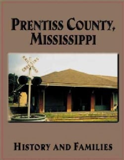 Prentiss County, Mississippi: History and Families (Paperback)