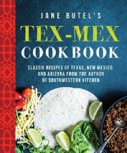 Jane Butel's Tex-Mex Cookbook: Classic Recipes of Texas, New Mexico, and Arizona from the Author of Southwestern ... (Paperback)