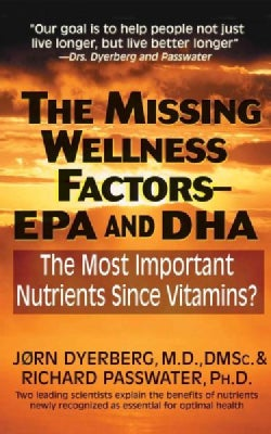 The Missing Wellness Factors: Epa and Dha; the Most Important Nutrients Since Vitamins? (Hardcover)