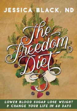 The Freedom Diet: Lower Blood Sugar, Lose Weight and Change Your Life in 60 Days (Paperback)