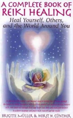 A Complete Book of Reiki Healing: Heal Yourself, Others, and the World Around You (Hardcover)