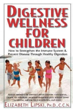 Digestive Wellness for Children: How to Stengthen the Immune System & Prevent Disease Through Healthy Digestion (Hardcover)