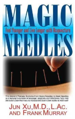 Magic Needles: Feel Younger and Live Longer With Acupuncture (Hardcover)