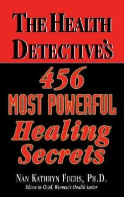 The Health Detective's 456 Most Powerful Healing Secrets (Hardcover)