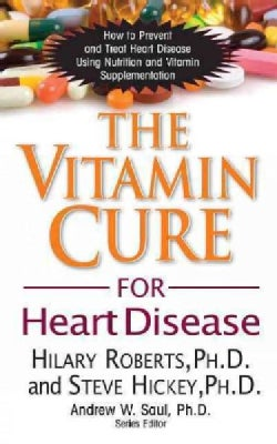 The Vitamin Cure for Heart Disease: How to Prevent and Treat Heart Disease Using Nutrition and Vitamin Supplement... (Hardcover)