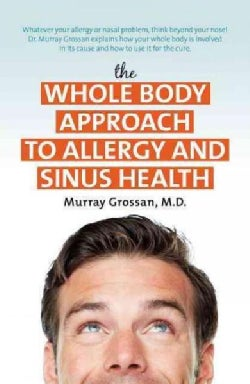 The Whole Body Approach to Allergy and Sinus Health (Hardcover)