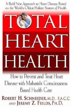 Total Heart Health: How to Prevent and Reverse Heart Disease With the Maharishi Vedic Approach to Health (Hardcover)