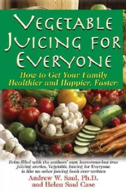 Vegetable Juicing for Everyone: How to Get Your Family Healther and Happier, Faster! (Hardcover)