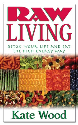 Raw Living: Detox Your Life and Eat the High Energy Way (Hardcover)