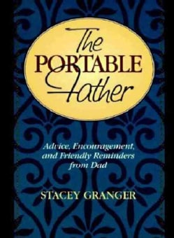 The Portable Father: Advice, Encouragement, and Friendly Reminders from Dad (Paperback)