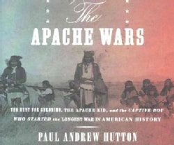 The Apache Wars: The Hunt for Geronimo, the Apache Kid, and the Captive Boy Who Started the Longest War in America... (CD-Audio)