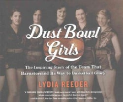 Dust Bowl Girls: The Inspiring Story of the Team That Barnstormed Its Way to Basketball Glory (CD-Audio)