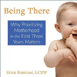 Being There: Why Prioritizing Motherhood in the First Three Years Matters (CD-Audio)