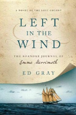 Left in the Wind: The Roanoke Journal of Emme Merrimoth: A Novel of the Lost Colony  (Hardcover)