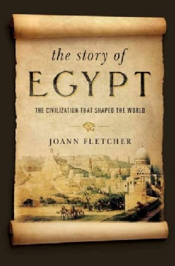 The Story of Egypt: The Civilization That Shaped the World (Hardcover)