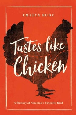 Tastes Like Chicken: A History of America's Favorite Bird (Hardcover)