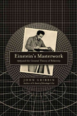 Einstein's Masterwork: 1915 and the General Theory of Relativity (Hardcover)