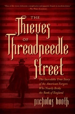 The Thieves of Threadneedle Street: The Incredible True Story of the American Forgers Who Nearly Broke the Bank o... (Hardcover)