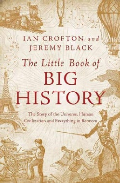 The Little Book of Big History: The Story of the Universe, Human Civilization, and Everything in Between (Hardcover)