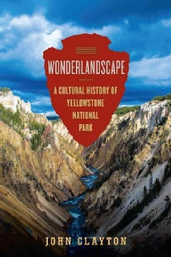 Wonderlandscape: Yellowstone National Park and the Evolution of an American Cultural Icon (Hardcover)