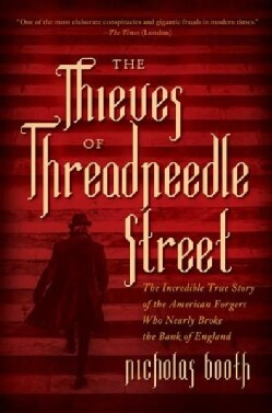 The Thieves of Threadneedle Street: The Incredible True Story of the American Forgers Who Nearly Broke the Bank o... (Paperback)