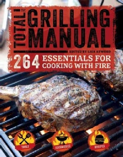 The Total Grilling Manual: 264 Essentials for Cooking With Fire (Paperback)