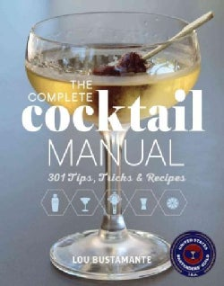 The Complete Cocktail Manual: 285 Tips, Tricks & Recipes (Hardcover)