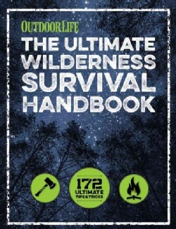 The Ultimate Wilderness Survival Handbook: 172 Ultimate Tips & Tricks (Paperback)