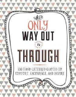 The Only Way Out Is Through: 100 Quotes to Comfort, Encourage, and Inspire (Hardcover)