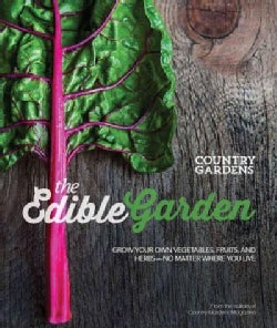 The Edible Garden: Grow Your Own Vegetables, Fruits & Herbs No Matter Where You Live (Paperback)
