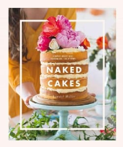 Naked Cakes: Simply Beautiful Handmade Creations (Hardcover)