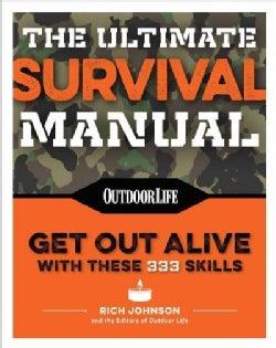 The Ultimate Survival Manual: 333 Skills That Will Get You Out Alive (Paperback)