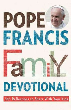 Pope Francis Family Devotional: 365 Reflections to Share With Your Kids (Paperback)