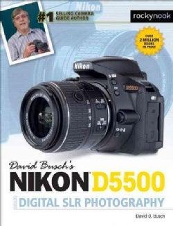David Busch's Nikon D5500 Guide to Digital SLR Photography (Paperback)