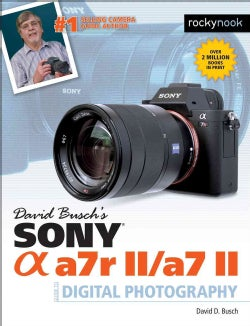 David Busch's Sony Alpha A7R II / A7 II Guide to Digital Photography (Paperback)